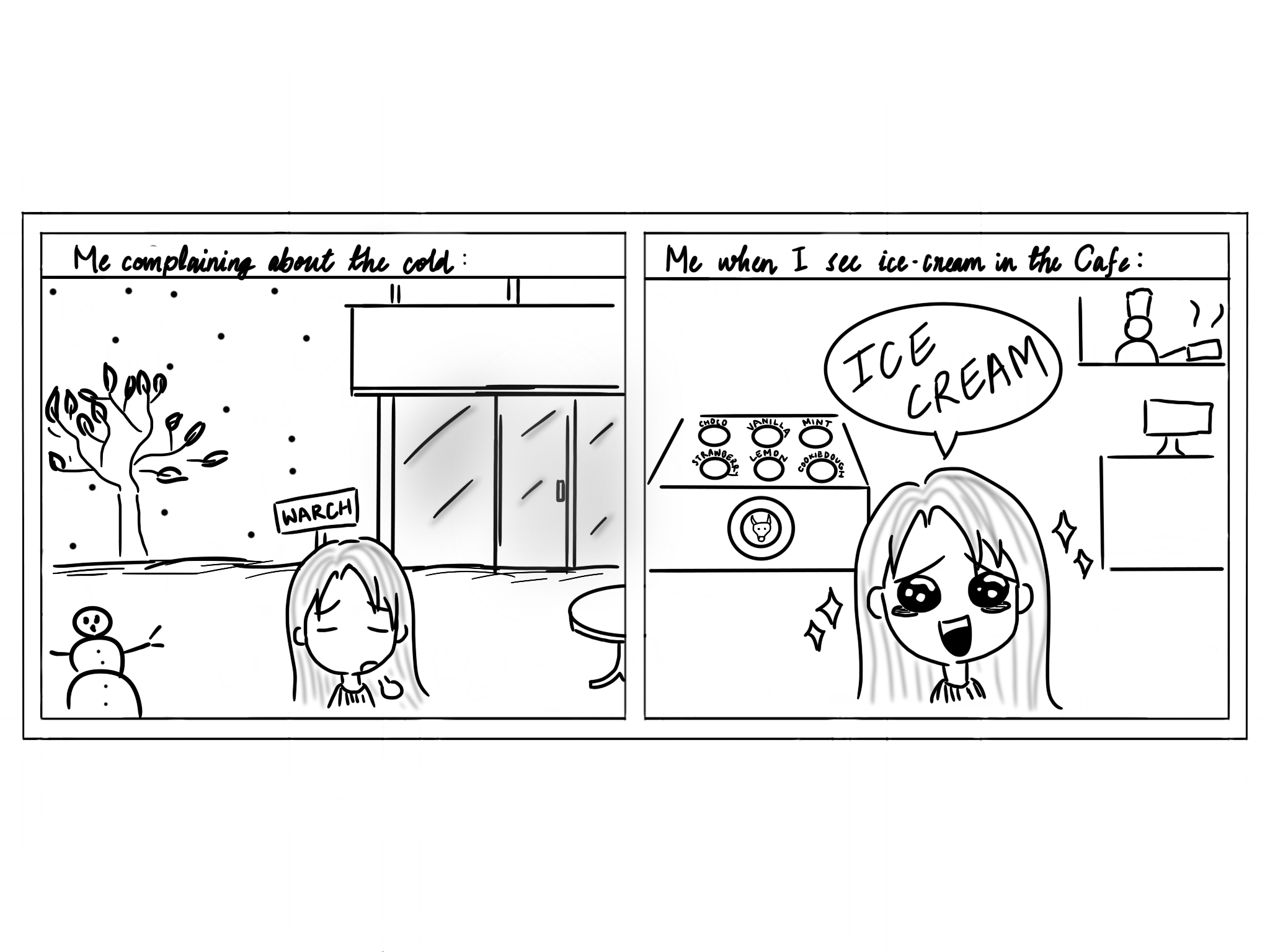"""comic: first panel has girl outside Warch campus center with he title """"me comparing about the cold"""", second panel has the title """"me when I see ice-cream int the cafe"""" with a girl saying """"ICE CREAM""""!"""